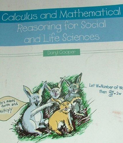 Calculus and Mathematical Reasoning for Social and Life Sciences by Cooper, Daryl [Kendall Hunt Pub Co,2010] [Paperback]