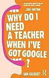 Why Do I Need a Teacher When I've Got Google?, Ian Gilbert, 041570958X