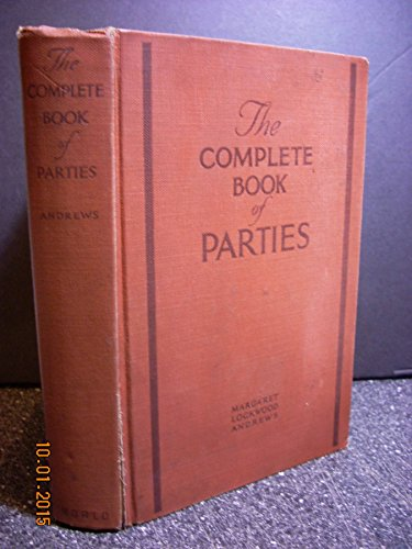 The Complete Book of Parties Including Children's and Adults' Parties for Every Month in the Year, Formal and Informal Dinners, Luncheons and Teas, Bridge Parties, Bridal Showers, Church Festivals, Etcl, with Original Decorations, Menus and Games