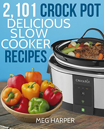 CROCK POT: 2101 Crock Pot Recipes Cookbook: Delicious Dump Meals, Freezer Meals & More for Busy People: Crockpot Quick and Easy Crock Pot Slow Cooker Cookbook ... easy, paleo diet, ketogenic diet, low carb) by Meg Harper