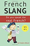 French Slang: Do you speak the real French?: The essentials of French Slang (English and French Edition)