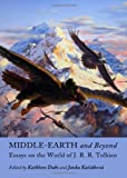 Middle-Earth and Beyond: Essays on the World of J. R. R. Tolkien, Kathleen Dubs and Janka Kascáková, 1443825581
