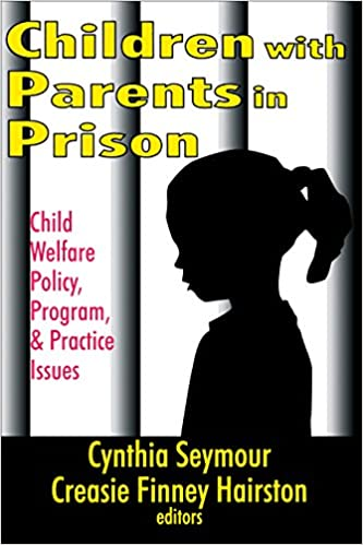 When Parents Are In Prison Children >> Children With Parents In Prison Child Welfare Policy Program And