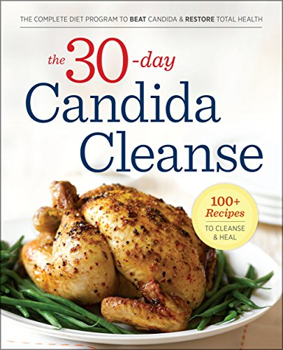 The 30-Day Candida Cleanse: The Complete Diet Program to Beat Candida and Restore Total Health