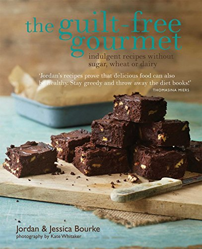 The Guilt-free Gourmet: Indulgent recipes without sugar, wheat or dairy ()