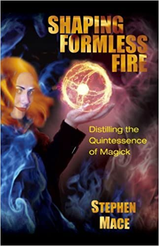 Book Shaping Formless Fire: Distilling the Quintessence of Magick by Stephen Mace (2010-01-01)