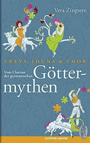 Freya, Iduna und Thor - Vom Charme der germanischen Göttermythen