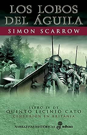 Los lobos del águila (IV) (Quinto Licinio Cato) eBook: Scarrow ...