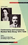 img - for Controversy and Consensus: Nuclear Beta Decay 1911-1934 (Science Networks. Historical Studies) book / textbook / text book