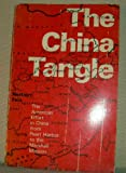 The China Tangle : The American Effort in China from Pearl Harbor to the Marshall Mission, Feis, Herbert, 0691010641