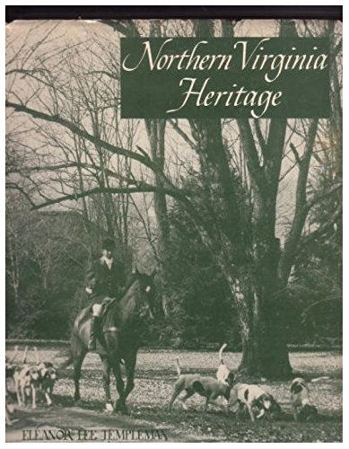 Northern Virginia Heritage a Pictorial Compilation of the Historic Sites and Homes in the Counties of Arlington, Fairfax, Loudon, Fauquier, Prince William and Stafford and the Cities of Alexandria and Fredericksburg