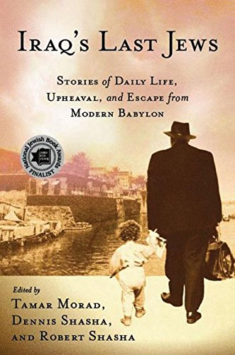 Iraq's Last Jews: Stories of Daily Life, Upheaval, and Escape from Modern Babylon (Palgrave Studies in Oral History)