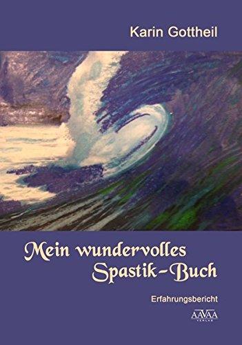 Mein wundervolles Spastik-Buch Taschenbuch – 1. Juli 2016 Karin Gottheil Annette Piechutta AAVAA Verlag 3845919604
