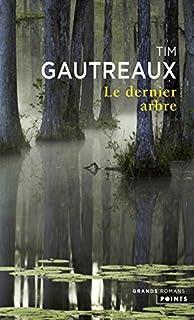 Le dernier arbre : roman, Gautreaux, Tim