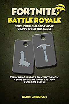 Fortnite Battle Royale: Why Your Children Went Crazy Over This Game, Everything Parents' Wanted to Know About Fortnite To Understand Your Kids Better