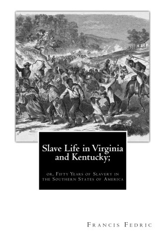 Download Slave Life in Virginia and Kentucky;: or, Fifty Years of Slavery in  the Southern States of America ebook