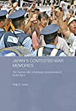 Japan's Contested War Memories : The 'Memory Rifts' in Historical Consciousness of World War II, Seaton, Philip A., 0415487803