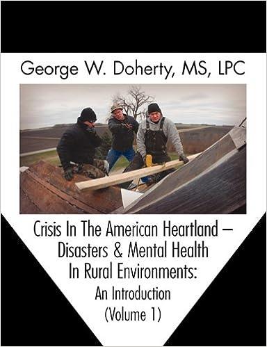 Crisis In The American Heartland Disasters Mental Health In Rural