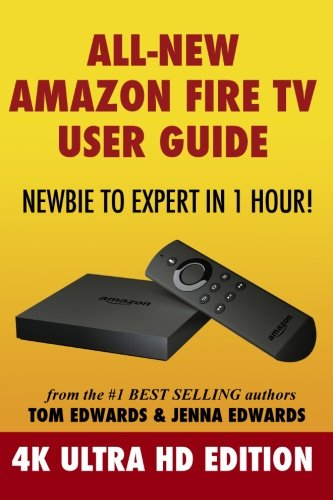 Price comparison product image All-New Amazon Fire TV User Guide - Newbie to Expert in 1 Hour!: 4K Ultra HD Edition