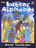 img - for The Easter Alphabet: See the Story Unfold Through the Easter Window by Anne Faulkner (1999-01-16) book / textbook / text book