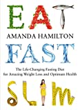 """Eat, Fast, Slim The Life-Changing Fasting Diet for Amazing Weight Loss and Optimum Health"" av Amanda Hamilton"