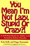 Self Help Shelf You Mean I'm Not Lazy, Stupid or Crazy?! A Self-Help Book for Adults with Attention Deficit Disorder
