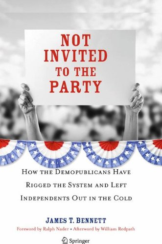 Not Invited to the Party: How the Demopublicans Have Rigged the System and Left Independents Out in the Cold PDF