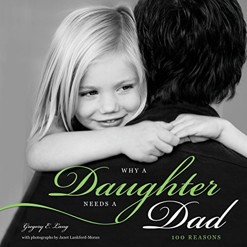 Why a Daughter Needs a Dad: 100 Reasons