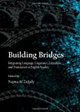 Building Bridges: Integrating Language, Linguistics, Literature, and Translation in English Studies, Najma Al Zidjaly, 1443840092