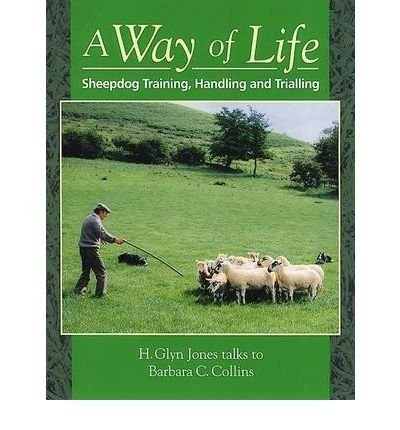 A Way of Life: Sheepdog Training, Handling and Trialling by H. Glyn Jones (1987-06-03)