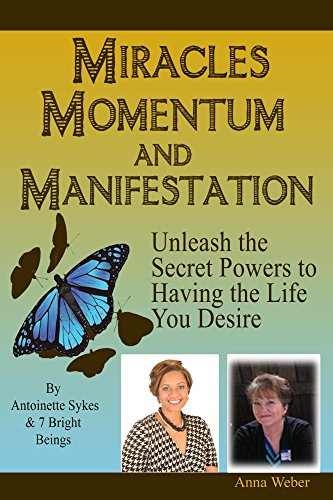 Miracles Momentum & Manifestation: Unleash the Secret Powers to Having the Life You Desire: Momentum Through Manifesting and Miracles
