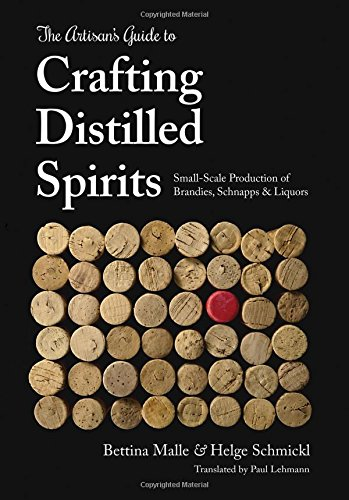 The Artisan's Guide to Crafting Distilled Spirits by Bettina Malle, Helge Schmickl