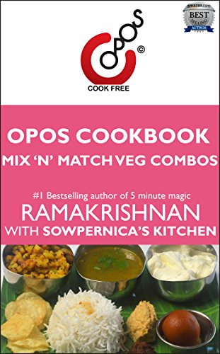 Mix 'N' Match Veg Combos: OPOS Cookbook by Sowpernica Vinodh Kumar