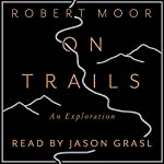 On Trails: An Exploration | Robert Moor