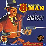 Snatch!: Dan Fowler: G-Man, Book 1 | C. K. M. Scanlon
