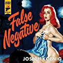 False Negative Audiobook by Joseph Koenig Narrated by Andy Paris