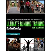 Running For Beginners:  5K, 10K, Half-Marathon, Marathon, Ultra Marathon & Barefoot Running Program