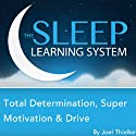 Total Determination, Super Motivation & Drive with Hypnosis, Meditation, and Affirmations : The Sleep Learning System Audiobook by Joel Thielke Narrated by Joel Thielke