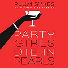 Party Girls Die in Pearls: An Oxford Girl Mystery Audiobook by Plum Sykes Narrated by Sarah Winter