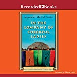In the Company of Cheerful Ladies: The No. 1 Ladies' Detective Agency | Alexander McCall Smith