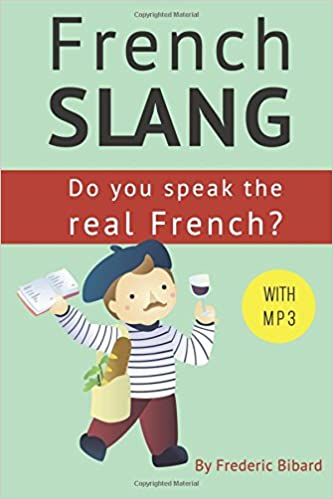 Buy French Slang Do You Speak The Real French Do You Speak The Real French The Essentials Of French Slang Book Online At Low Prices In India French Slang Do You