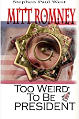 Mitt Romney Too Weird To Be President: Why Presidential Candidates Are Funny by Stephen Paul West (2012-10-19) Paperback