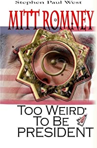Mitt Romney Too Weird To Be President: Why Presidential Candidates Are Funny by Stephen Paul West (2012-10-19)