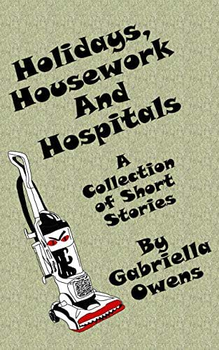 Holidays, Housework and Hospitals: A Collection of Short Stories