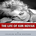 American Legends: The Life of Kim Novak Audiobook by  Charles River Editors Narrated by Jim D. Johnston