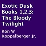 Exotic Dusk Books 1,2,3: The Bloody Twilight | Ron W. Koppelberger Jr.