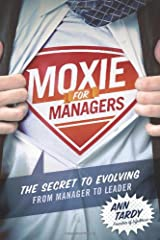 Moxie for Managers: The Secret to Evolving from Manager to Leader Paperback