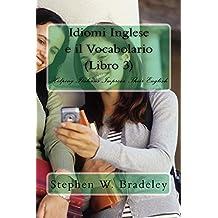 Idiomi Inglese e il Vocabolario (Libro 3): Helping The Italians Improve Their English (English Edition)