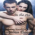 In the Air: Wet Dream Series | Angelica Boone