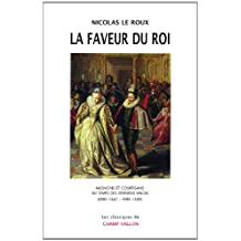 Faveur du roi (La) [nouvelle édition]: Mignons et courtisans au temps des